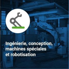 Critère de recherche : ingénierie, conception, machines spéciales et robotisation